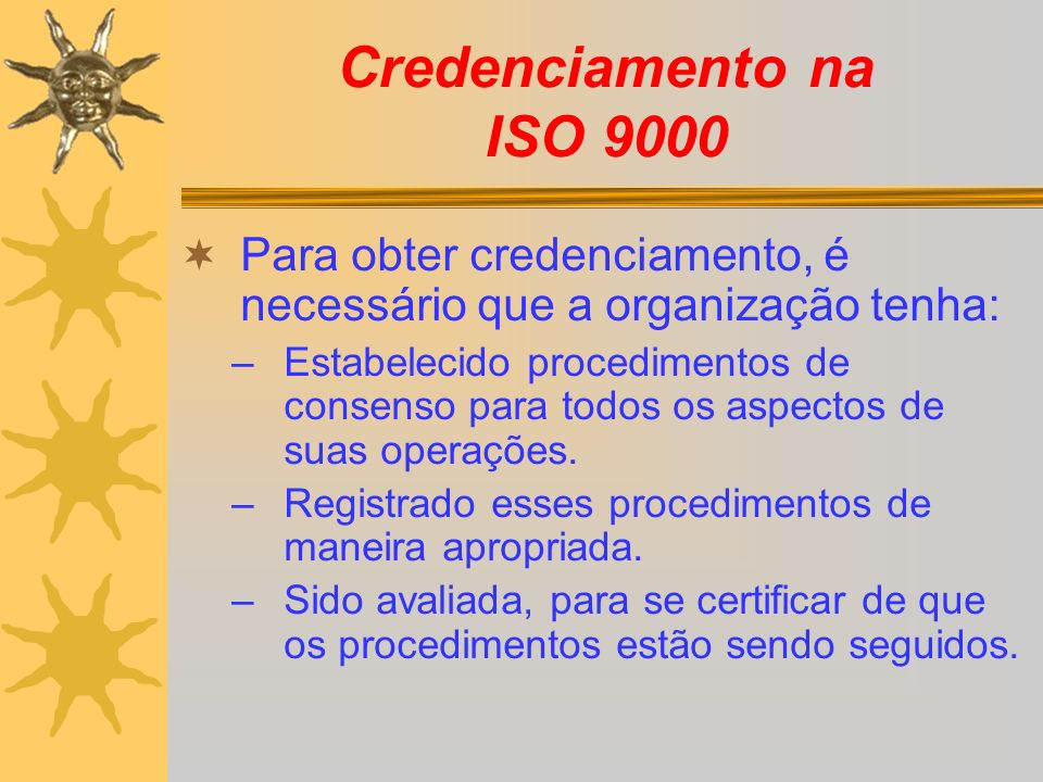 Credenciamento na ISO 9000 Para obter credenciamento, é necessário que a organização tenha: