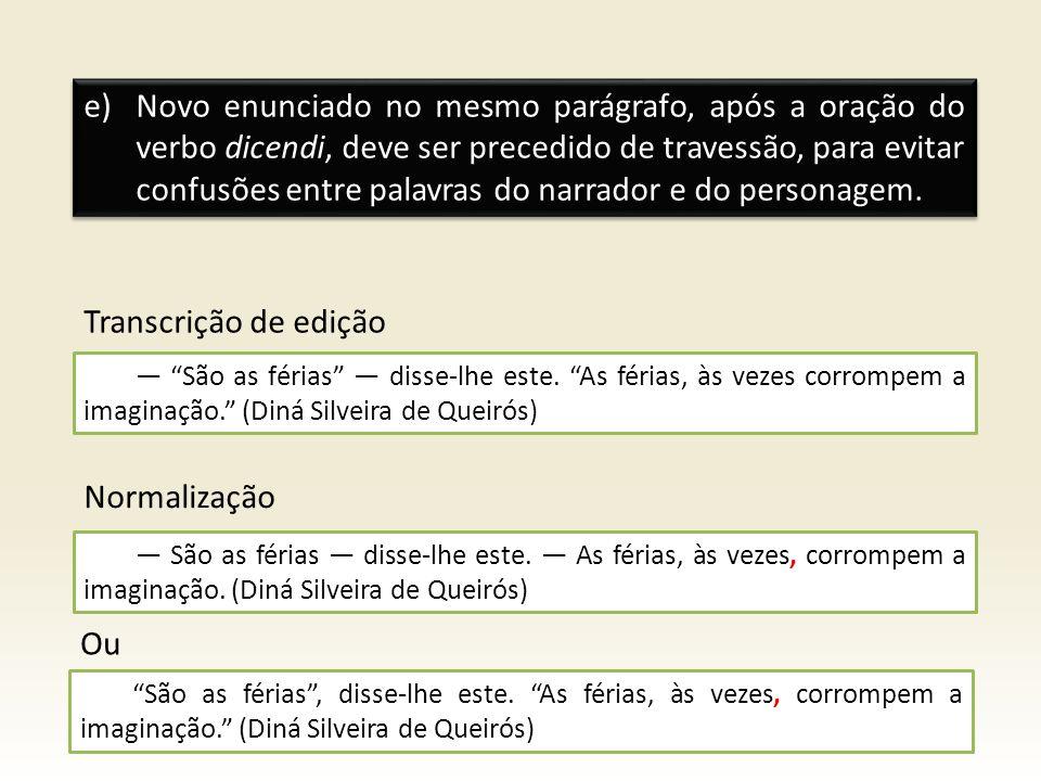Novo enunciado no mesmo parágrafo, após a oração do verbo dicendi, deve ser precedido de travessão, para evitar confusões entre palavras do narrador e do personagem.