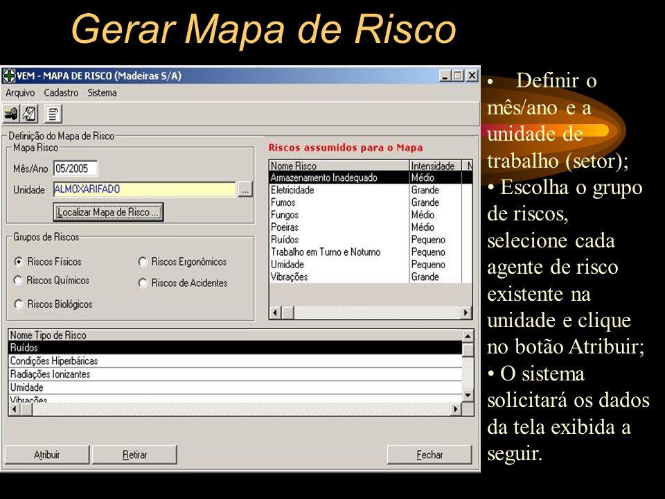 Gerar Mapa de Risco Definir o mês/ano e a unidade de trabalho (setor);