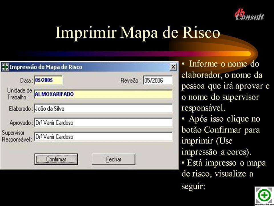 Imprimir Mapa de Risco Informe o nome do elaborador, o nome da pessoa que irá aprovar e o nome do supervisor responsável.