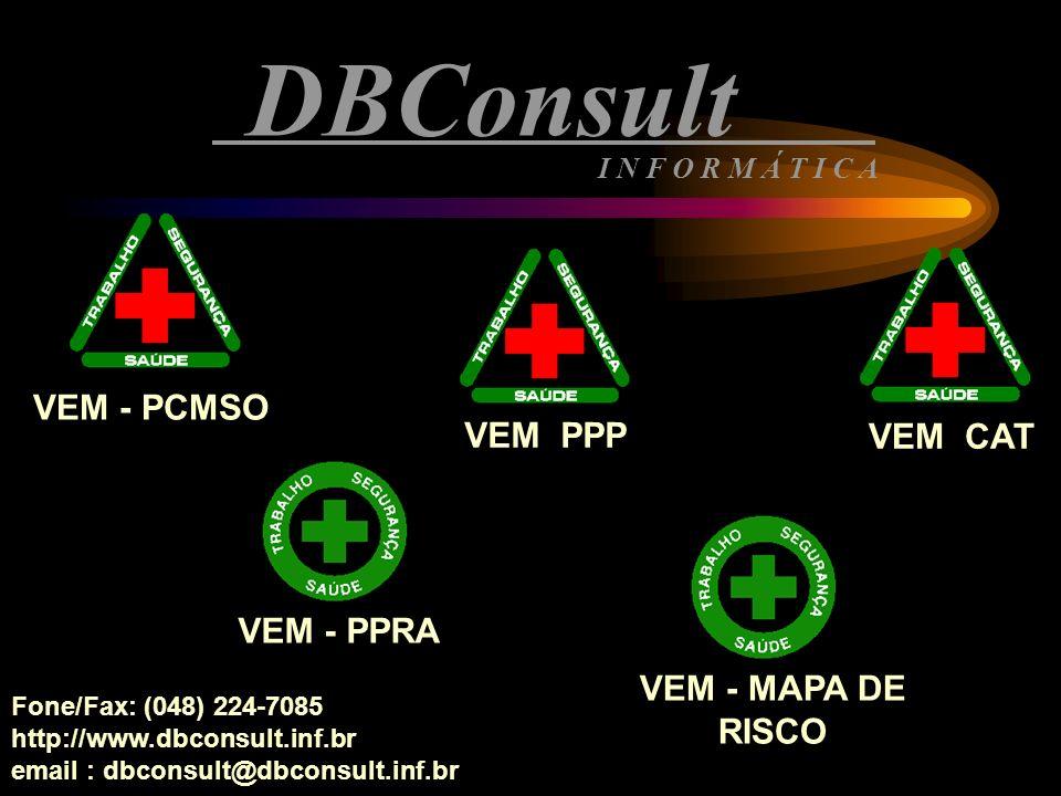 DBConsult VEM - PCMSO VEM PPP VEM CAT VEM - PPRA VEM - MAPA DE RISCO