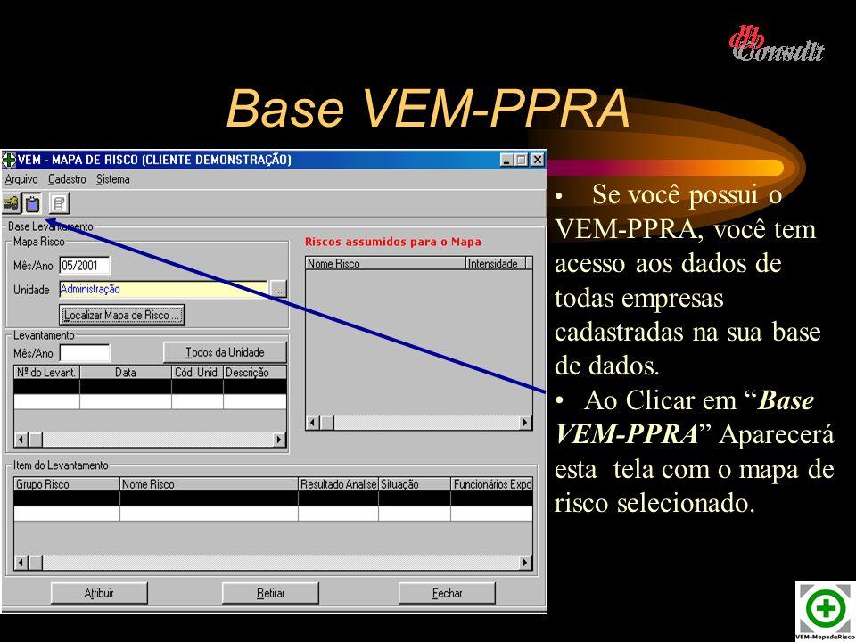 Base VEM-PPRA Se você possui o VEM-PPRA, você tem acesso aos dados de todas empresas cadastradas na sua base de dados.