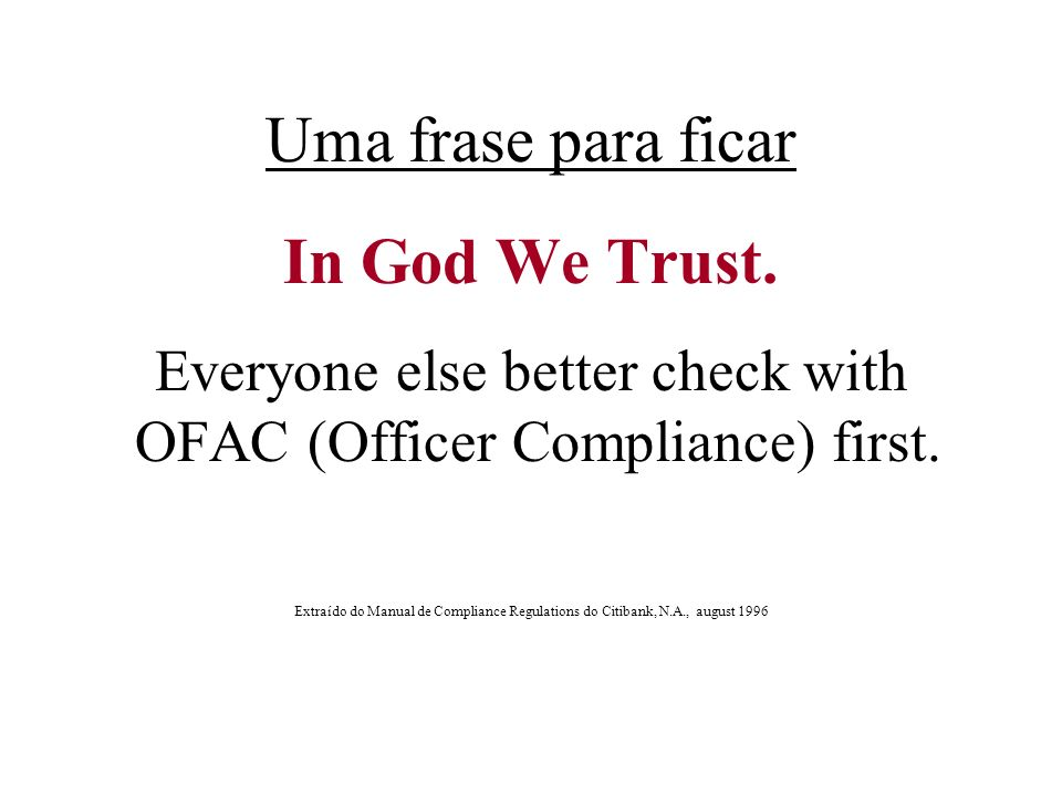 Uma frase para ficar In God We Trust. Everyone else better check with