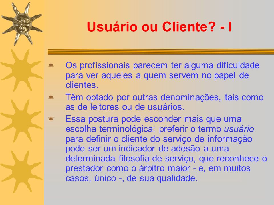 Usuário ou Cliente - I Os profissionais parecem ter alguma dificuldade para ver aqueles a quem servem no papel de clientes.