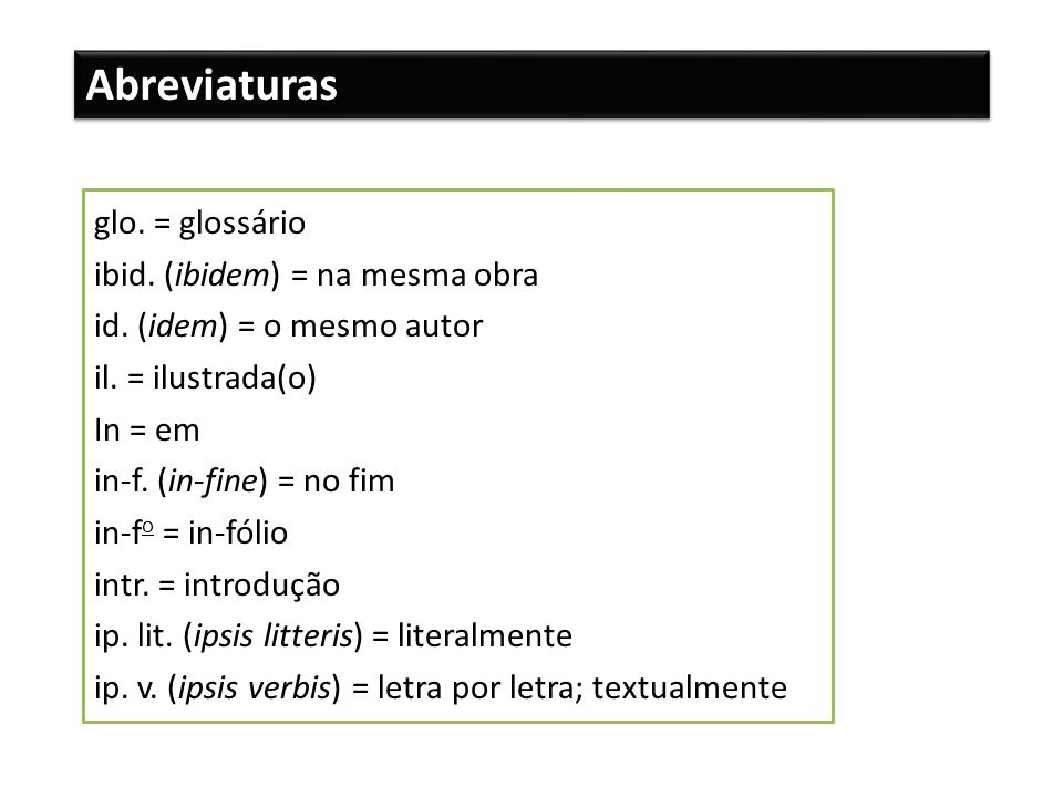 Abreviaturas glo. = glossário ibid. (ibidem) = na mesma obra