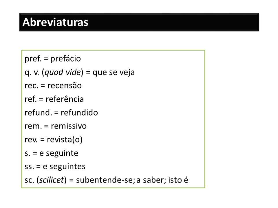 Abreviaturas pref. = prefácio q. v. (quod vide) = que se veja