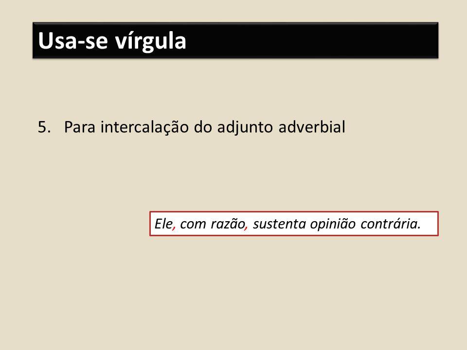 Usa-se vírgula Para intercalação do adjunto adverbial