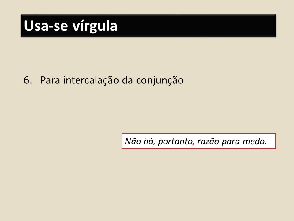 Usa-se vírgula Para intercalação da conjunção