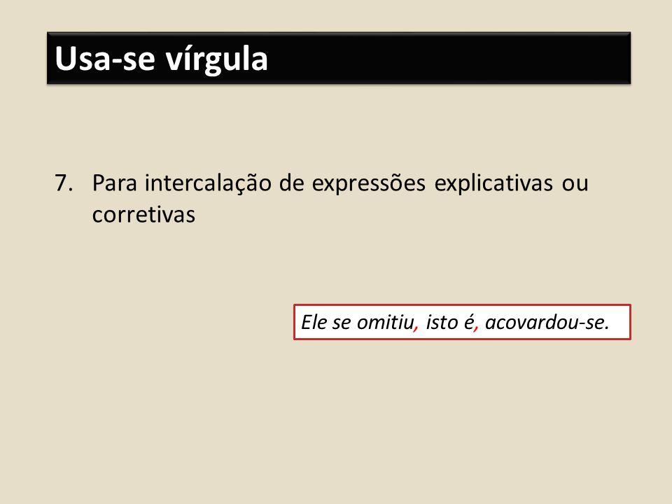 Usa-se vírgula Para intercalação de expressões explicativas ou corretivas.