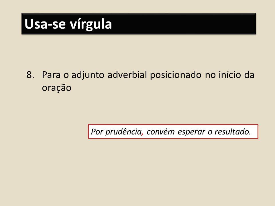 Usa-se vírgula Para o adjunto adverbial posicionado no início da oração.