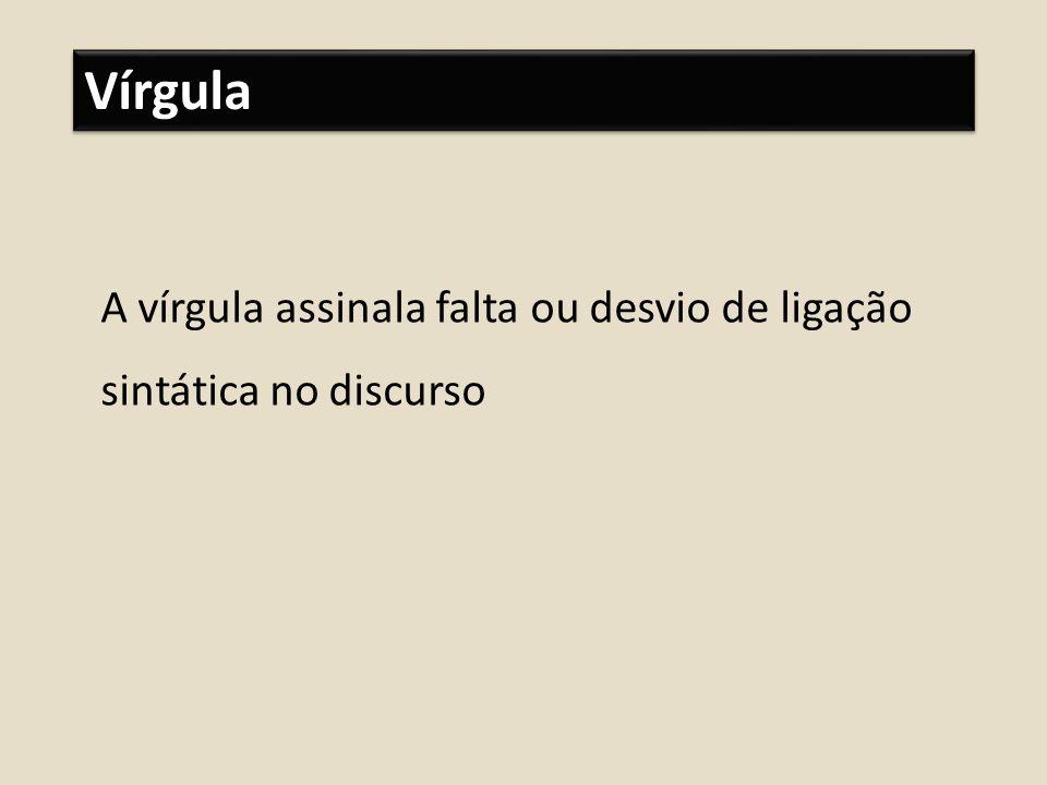 Vírgula A vírgula assinala falta ou desvio de ligação
