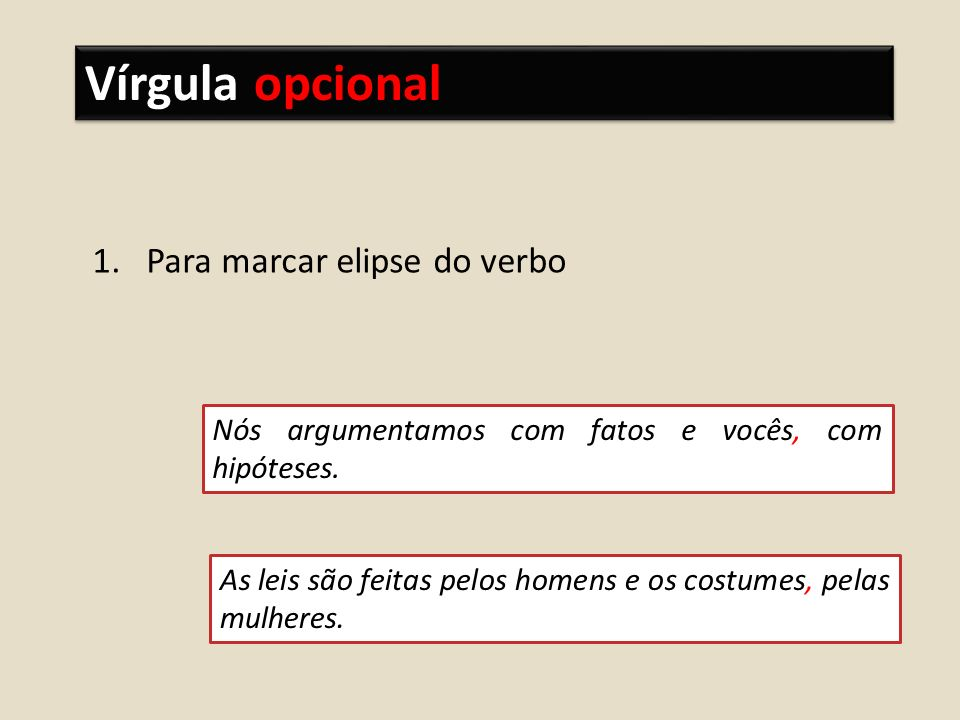 Vírgula opcional Para marcar elipse do verbo