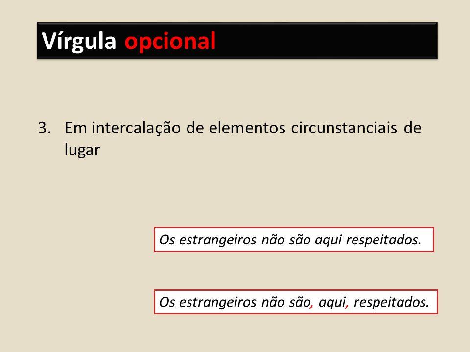 Vírgula opcional Em intercalação de elementos circunstanciais de lugar