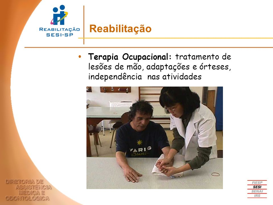 Reabilitação Terapia Ocupacional: tratamento de lesões de mão, adaptações e órteses, independência nas atividades.