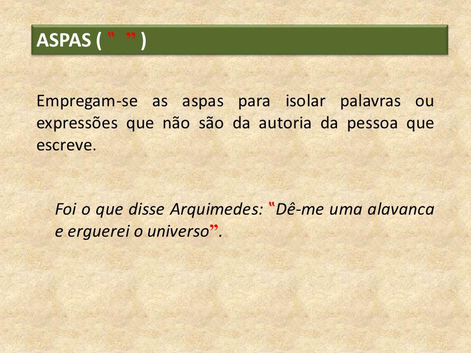 """ASPAS ( """" ) Empregam-se as aspas para isolar palavras ou expressões que não são da autoria da pessoa que escreve."""
