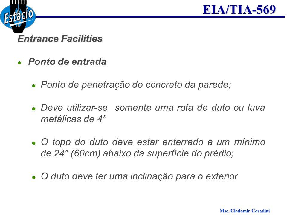 Entrance Facilities Ponto de entrada. Ponto de penetração do concreto da parede; Deve utilizar-se somente uma rota de duto ou luva metálicas de 4
