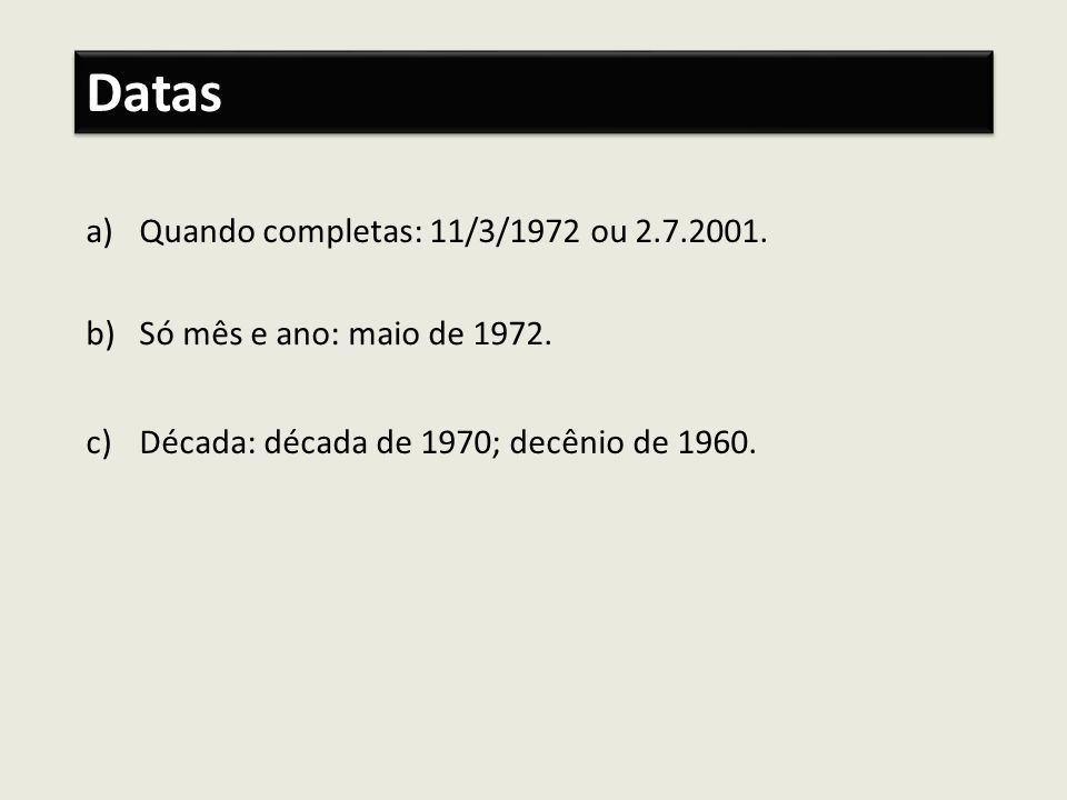 Datas Quando completas: 11/3/1972 ou 2.7.2001.