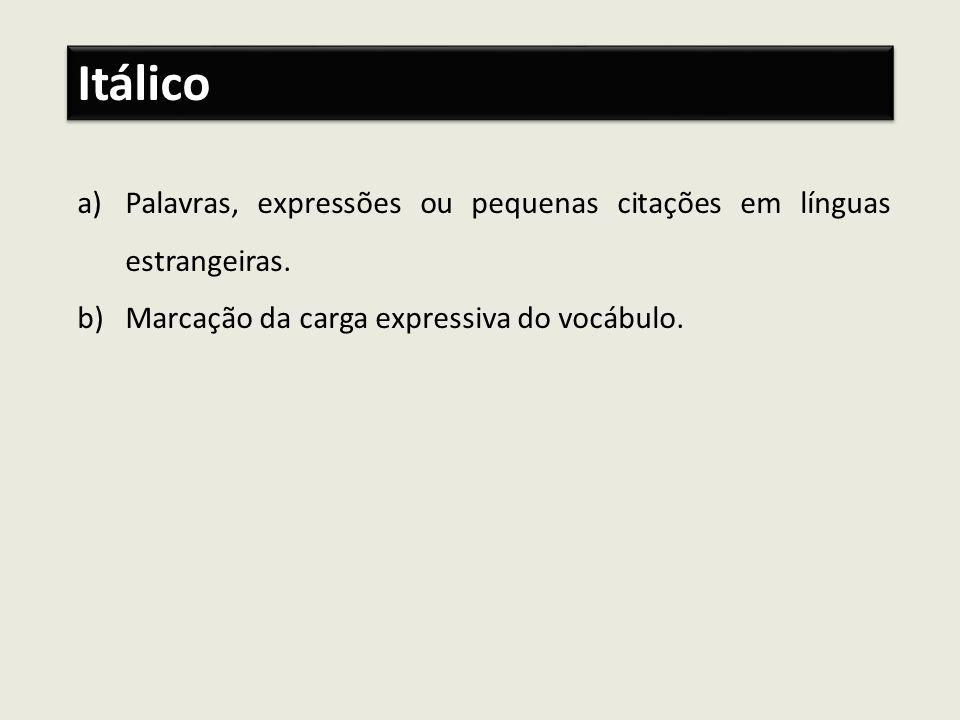 ItálicoPalavras, expressões ou pequenas citações em línguas estrangeiras.