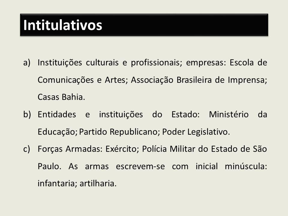 Intitulativos Instituições culturais e profissionais; empresas: Escola de Comunicações e Artes; Associação Brasileira de Imprensa; Casas Bahia.