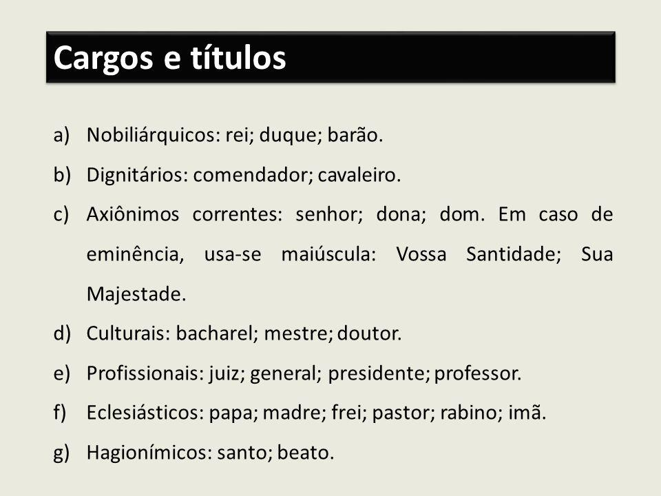 Cargos e títulos Nobiliárquicos: rei; duque; barão.
