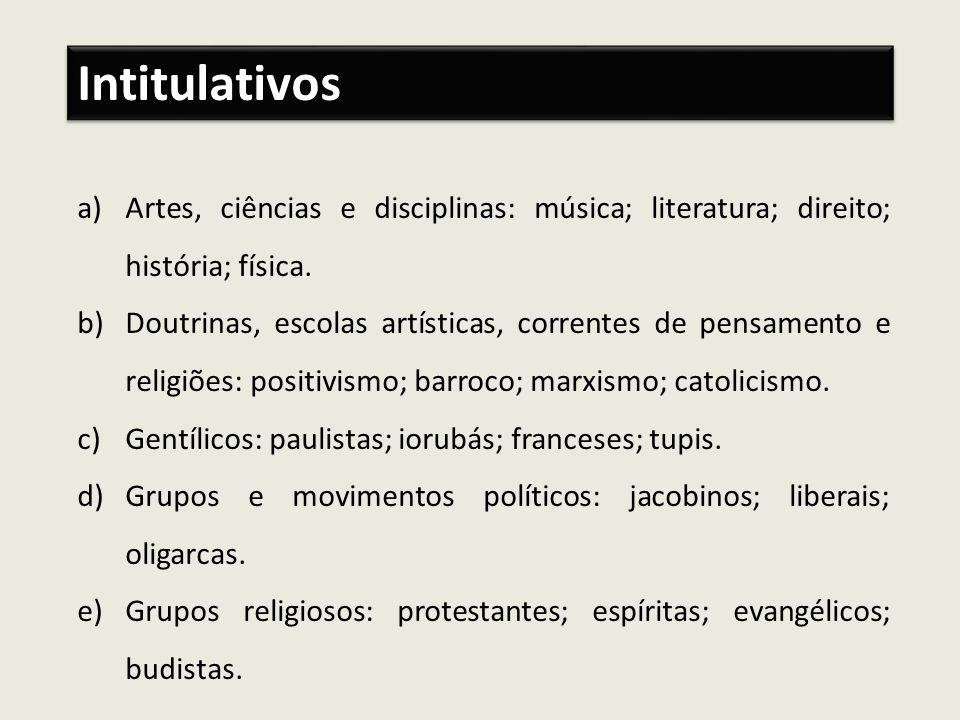 Intitulativos Artes, ciências e disciplinas: música; literatura; direito; história; física.