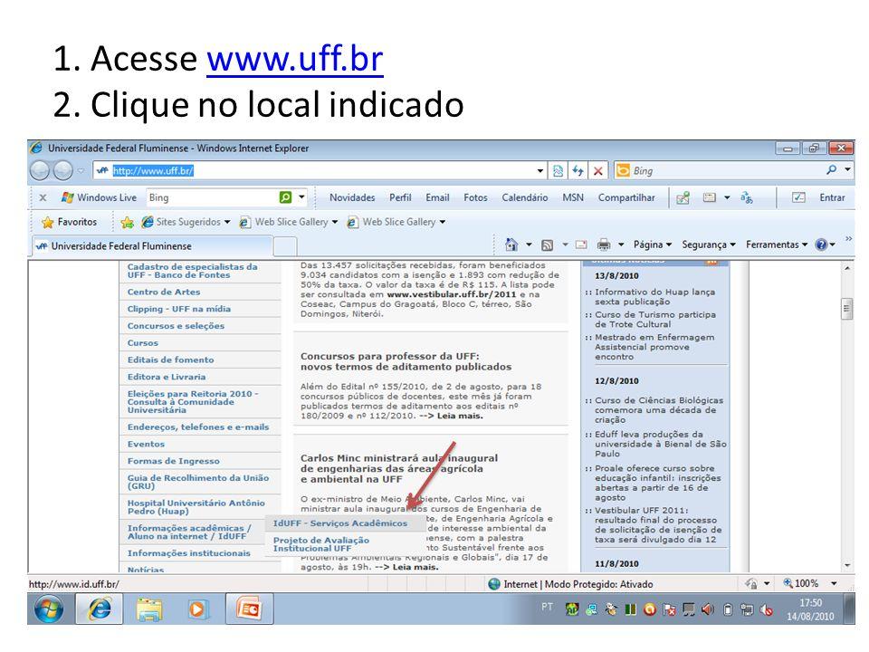 1. Acesse www.uff.br 2. Clique no local indicado