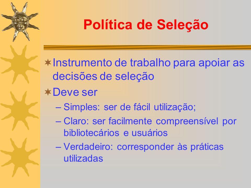 Política de Seleção Instrumento de trabalho para apoiar as decisões de seleção. Deve ser. Simples: ser de fácil utilização;