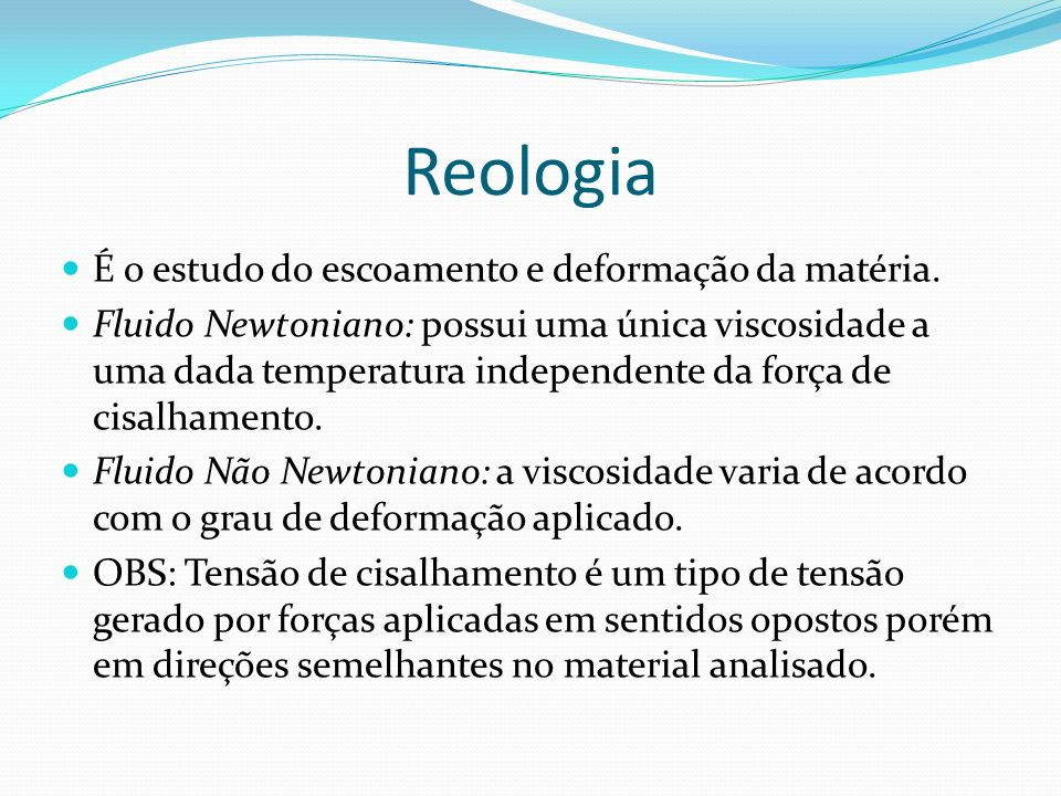 Reologia É o estudo do escoamento e deformação da matéria.