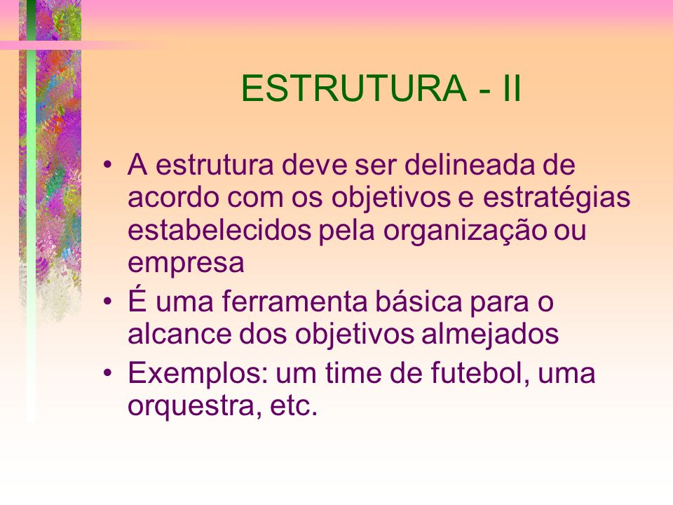 ESTRUTURA - IIA estrutura deve ser delineada de acordo com os objetivos e estratégias estabelecidos pela organização ou empresa.
