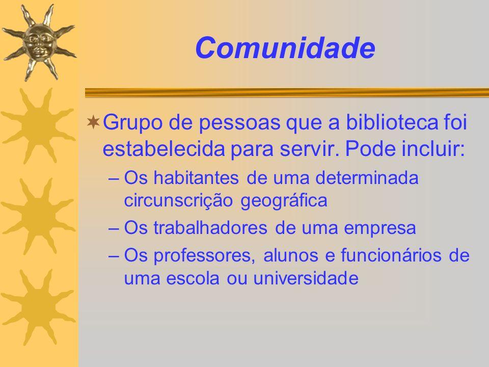 Comunidade Grupo de pessoas que a biblioteca foi estabelecida para servir. Pode incluir: Os habitantes de uma determinada circunscrição geográfica.