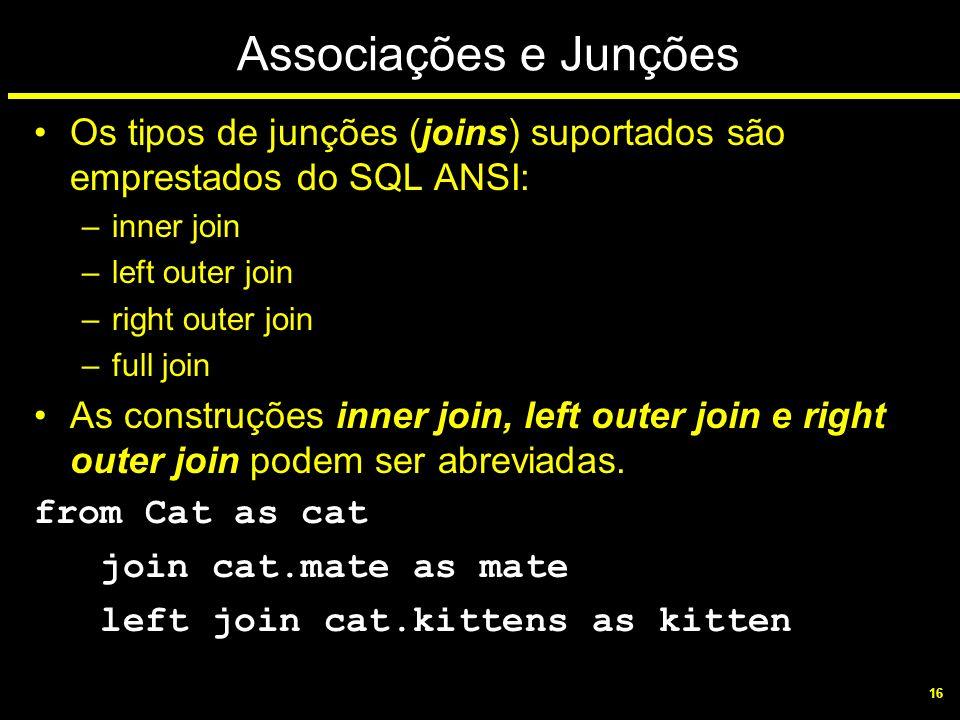 Associações e Junções Os tipos de junções (joins) suportados são emprestados do SQL ANSI: inner join.
