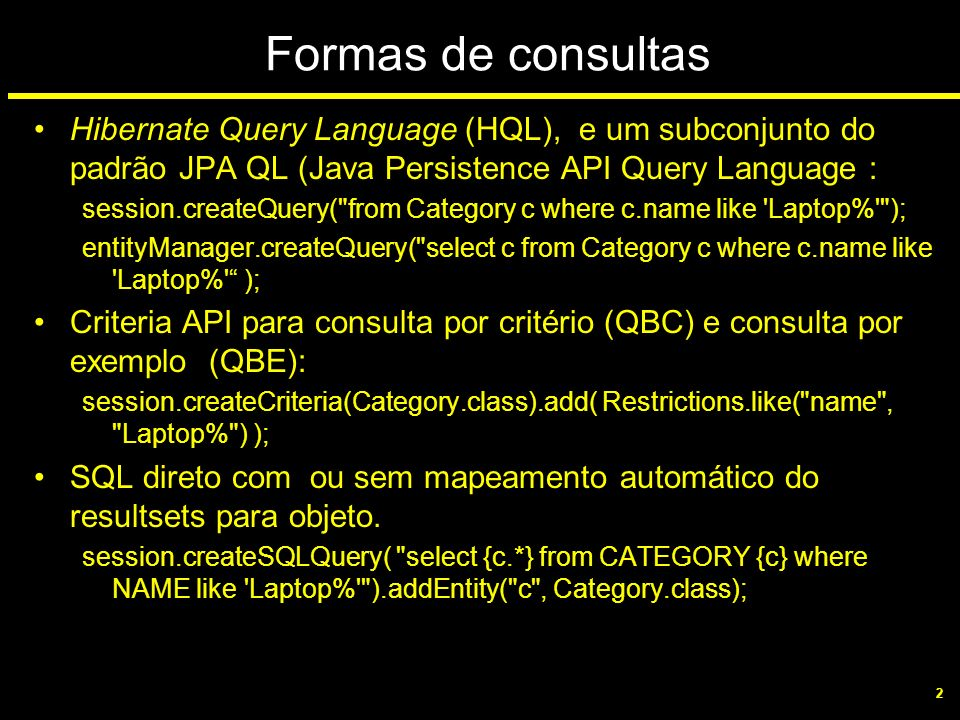 Formas de consultas Hibernate Query Language (HQL), e um subconjunto do padrão JPA QL (Java Persistence API Query Language :