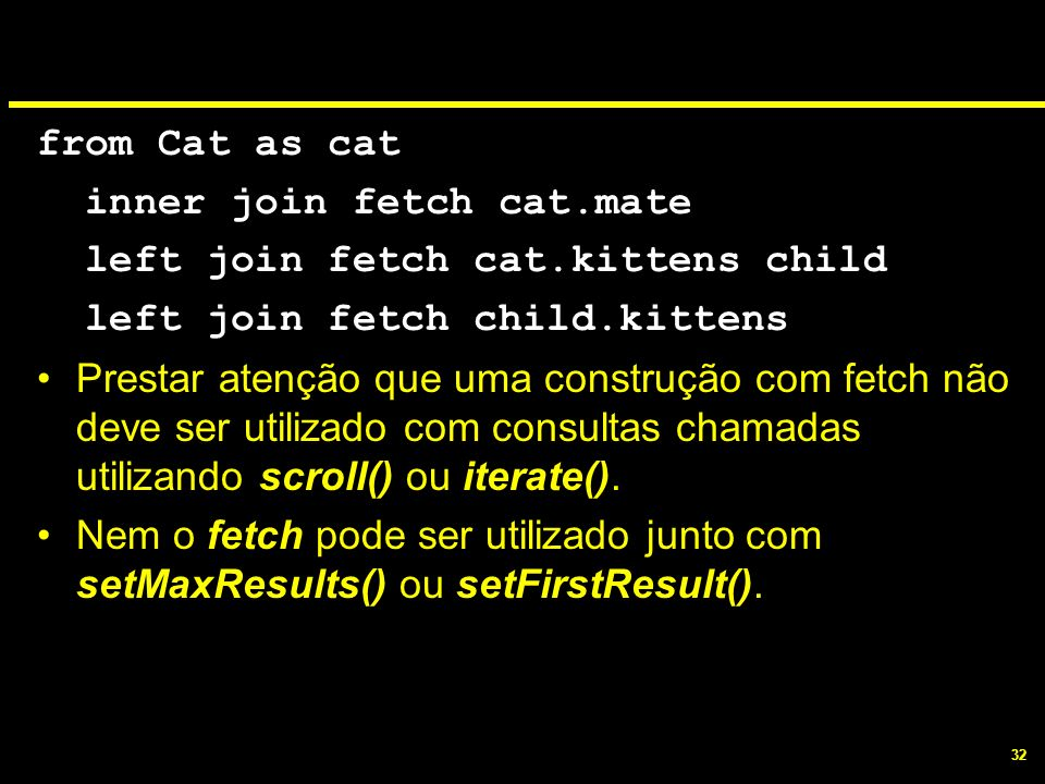 from Cat as catinner join fetch cat.mate. left join fetch cat.kittens child. left join fetch child.kittens.