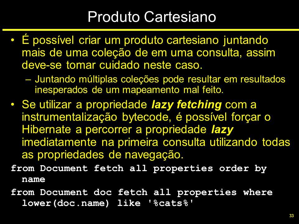 Produto Cartesiano É possível criar um produto cartesiano juntando mais de uma coleção de em uma consulta, assim deve-se tomar cuidado neste caso.