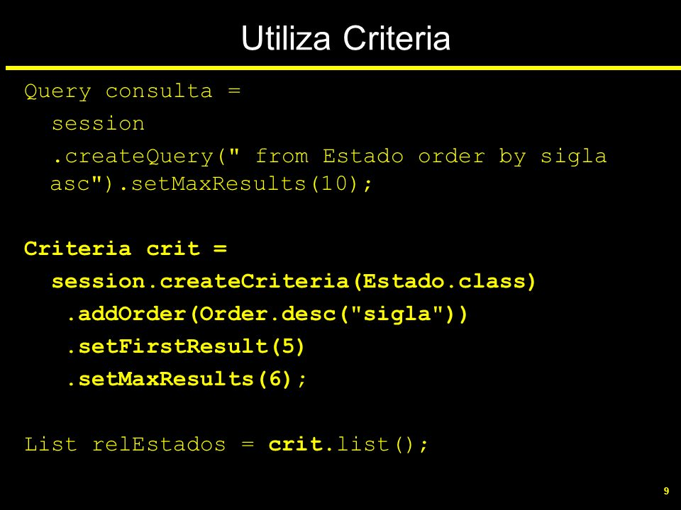 Utiliza Criteria Query consulta = session