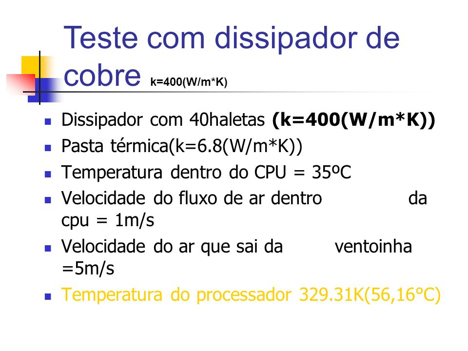 Teste com dissipador de cobre k=400(W/m*K)