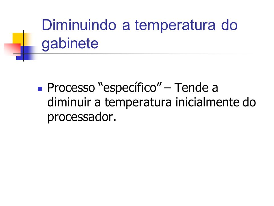 Diminuindo a temperatura do gabinete