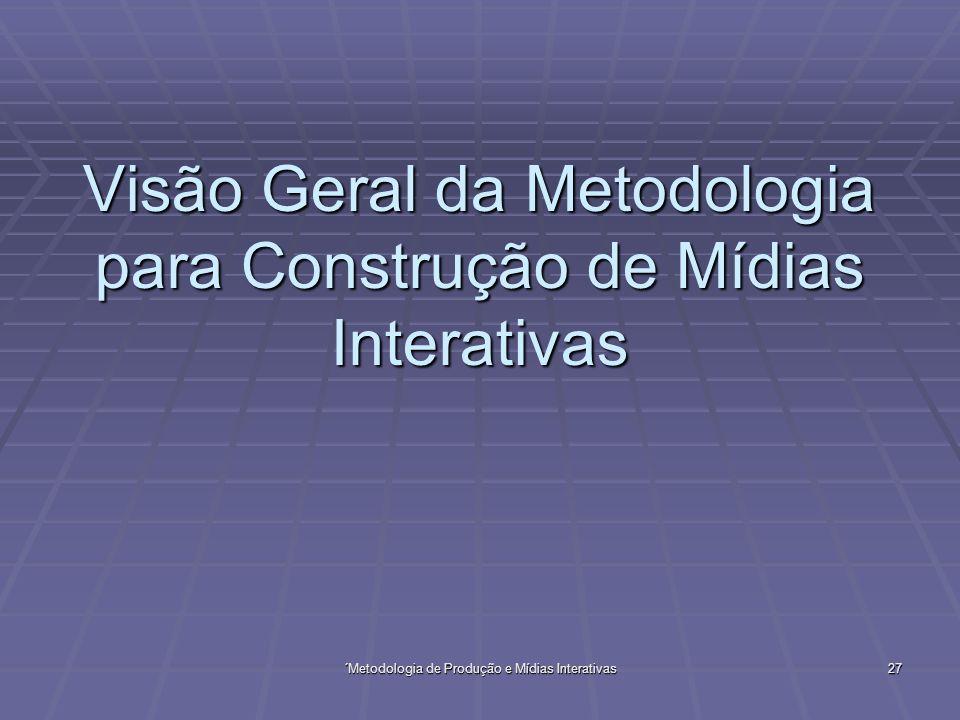 Visão Geral da Metodologia para Construção de Mídias Interativas