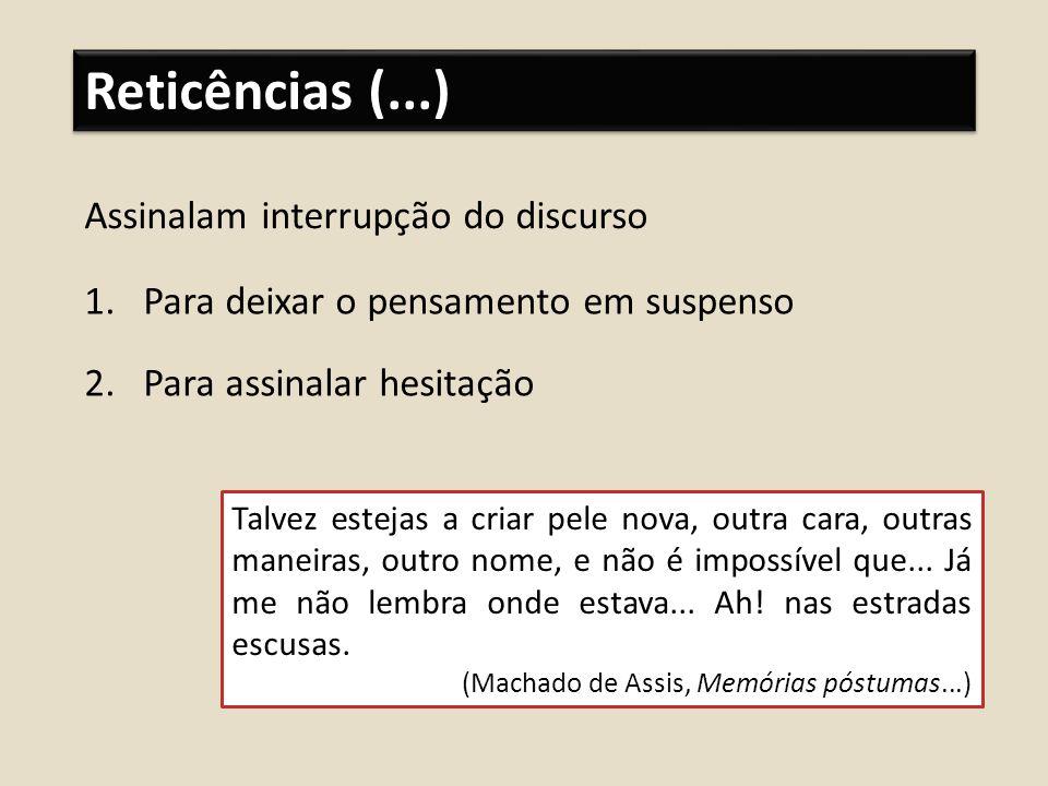Reticências (...) Assinalam interrupção do discurso