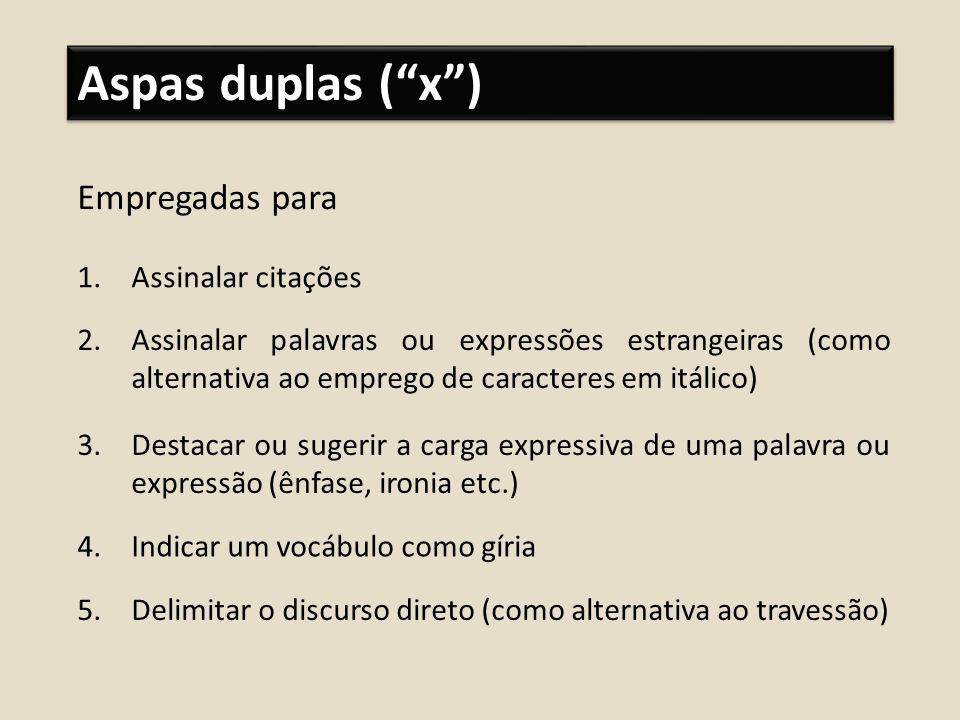Aspas duplas ( x ) Empregadas para Assinalar citações