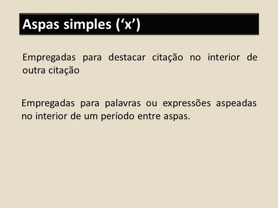 Aspas simples ('x') Empregadas para destacar citação no interior de outra citação.