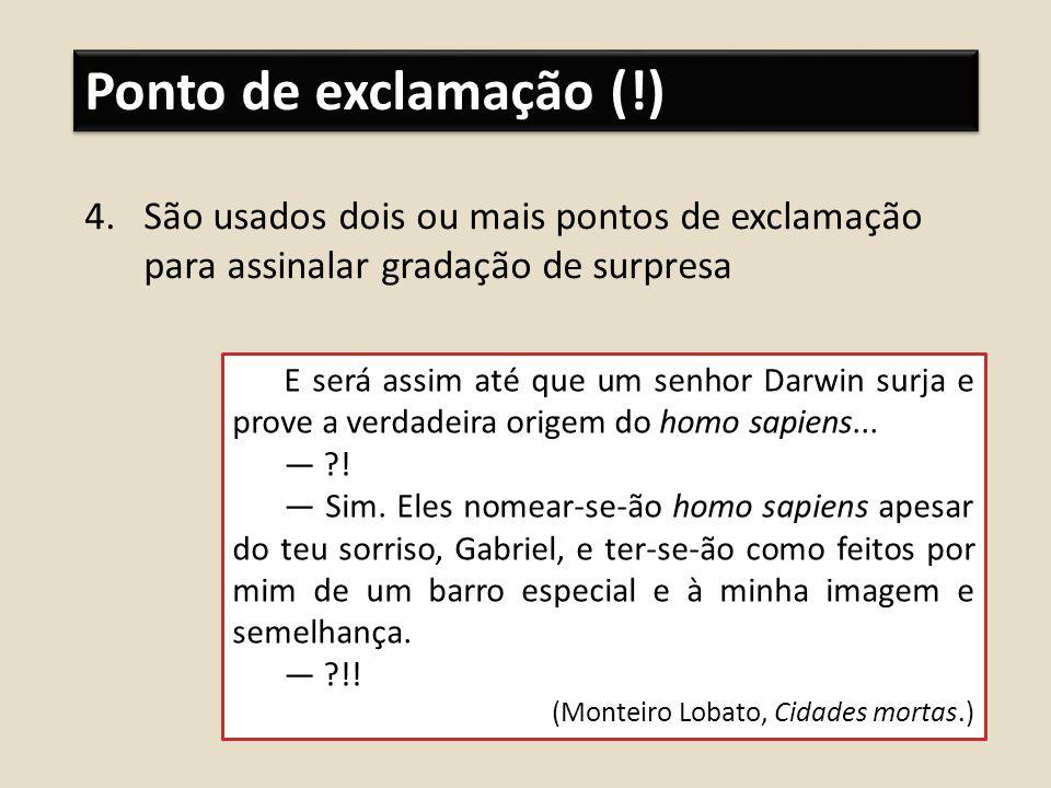 Ponto de exclamação (!) São usados dois ou mais pontos de exclamação para assinalar gradação de surpresa.