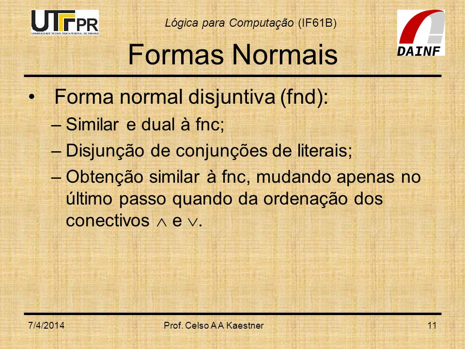 Formas Normais Forma normal disjuntiva (fnd): Similar e dual à fnc;