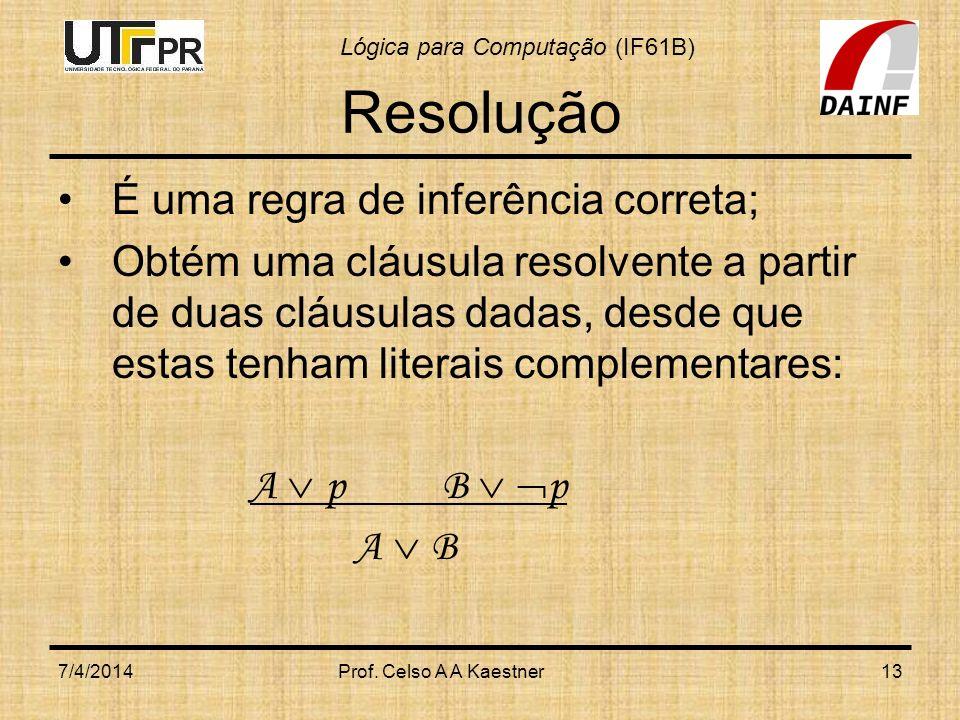 Resolução É uma regra de inferência correta;