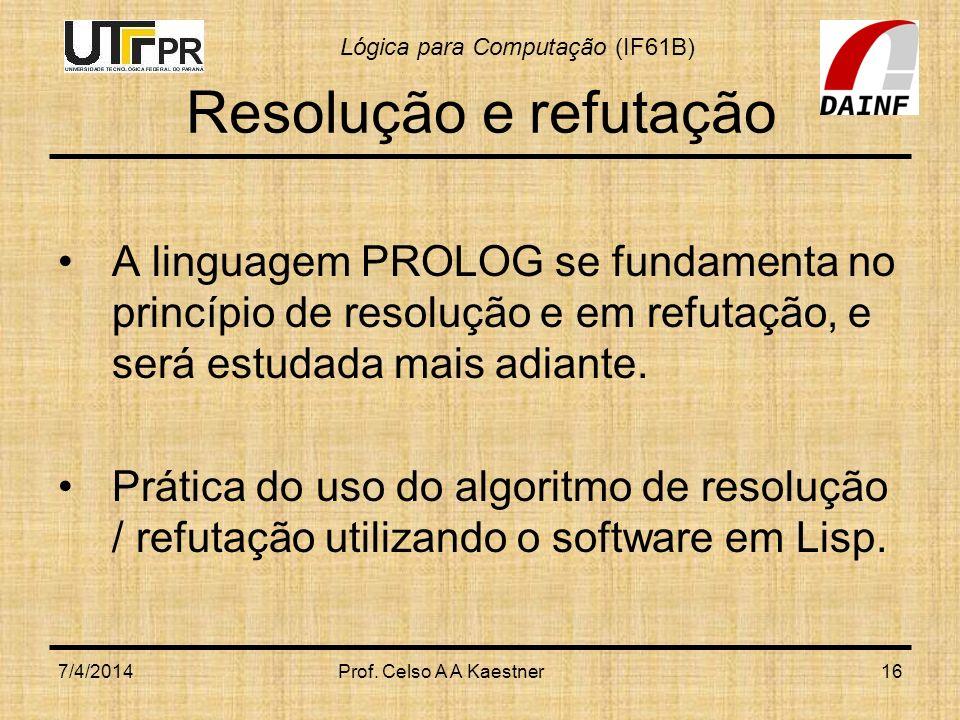 Resolução e refutação A linguagem PROLOG se fundamenta no princípio de resolução e em refutação, e será estudada mais adiante.
