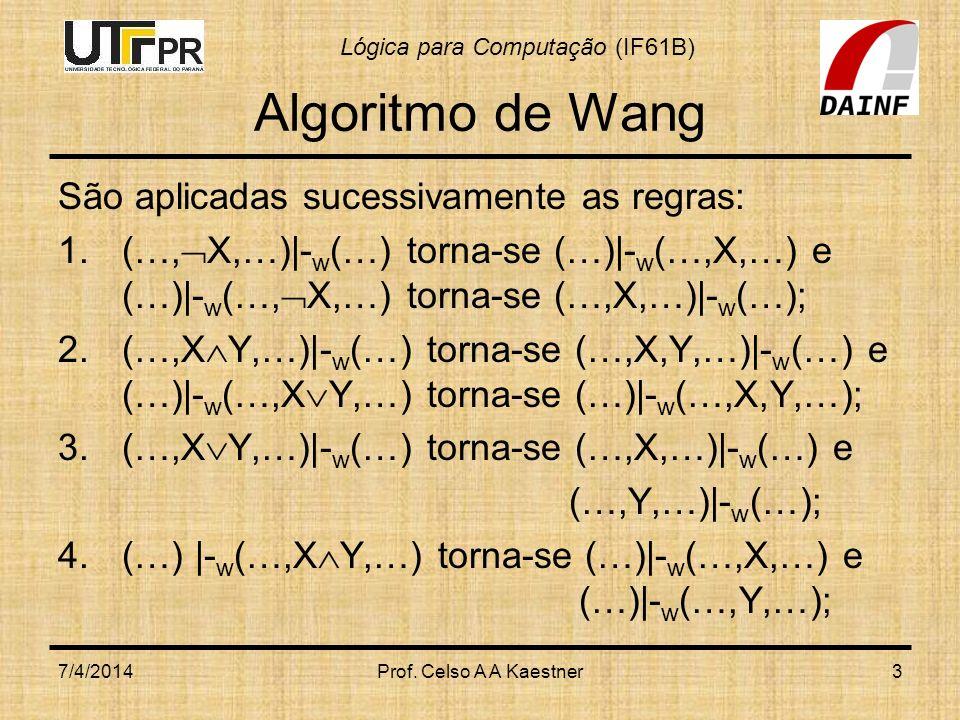 Algoritmo de Wang São aplicadas sucessivamente as regras: