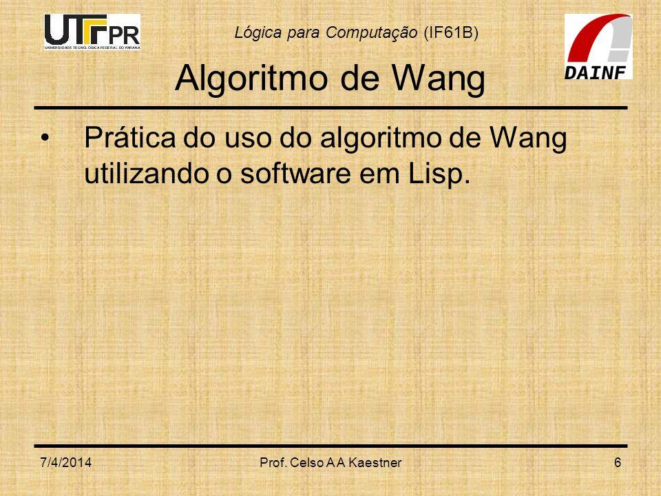 Algoritmo de Wang Prática do uso do algoritmo de Wang utilizando o software em Lisp.