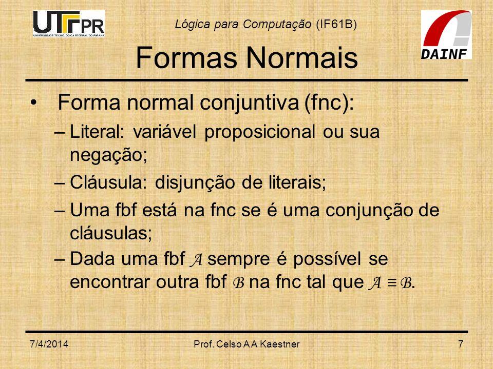 Formas Normais Forma normal conjuntiva (fnc):