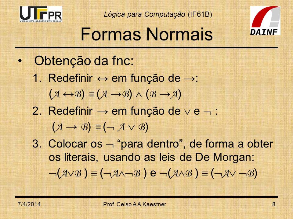 Formas Normais Obtenção da fnc: 1. Redefinir ↔ em função de →: