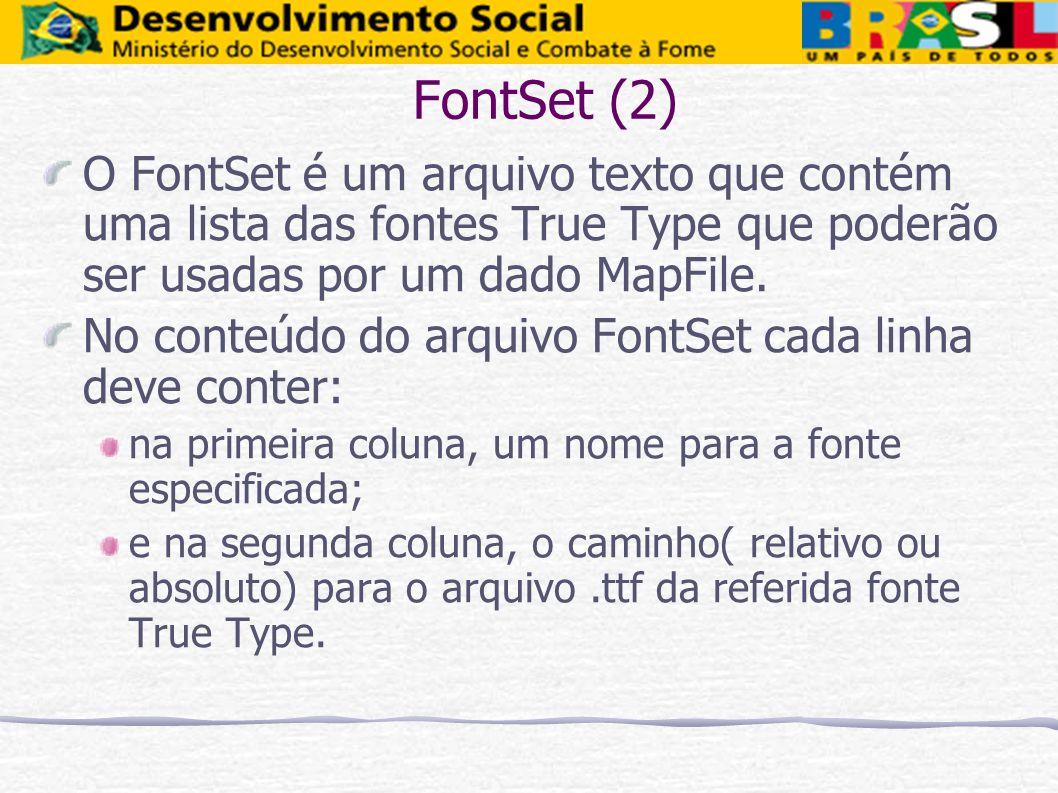 FontSet (2) O FontSet é um arquivo texto que contém uma lista das fontes True Type que poderão ser usadas por um dado MapFile.